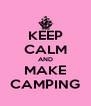 KEEP CALM AND MAKE CAMPING - Personalised Poster A4 size