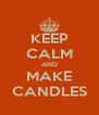 KEEP CALM AND MAKE CANDLES - Personalised Poster A4 size