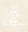 KEEP CALM AND MAKE CAPPUCCINO - Personalised Poster A4 size