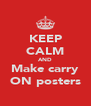 KEEP CALM AND Make carry ON posters - Personalised Poster A4 size