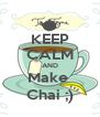 KEEP CALM AND Make  Chai ;) - Personalised Poster A4 size