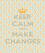 KEEP CALM AND MAKE CHANGES - Personalised Poster A4 size