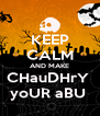 KEEP CALM AND MAKE CHauDHrY  yoUR aBU  - Personalised Poster A4 size