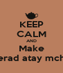 KEEP CALM AND Make chi berad atay mchehar - Personalised Poster A4 size