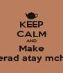 KEEP CALM AND Make chi berad atay mchehar - Personalised Poster A4 size