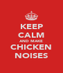 KEEP CALM AND MAKE CHICKEN NOISES - Personalised Poster A4 size