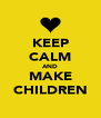 KEEP CALM AND MAKE CHILDREN - Personalised Poster A4 size