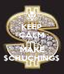 KEEP CALM AND MAKE $CHUCHING$ - Personalised Poster A4 size