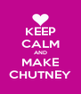 KEEP CALM AND MAKE CHUTNEY - Personalised Poster A4 size