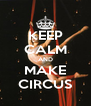 KEEP CALM AND MAKE CIRCUS - Personalised Poster A4 size