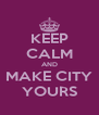KEEP CALM AND MAKE CITY YOURS - Personalised Poster A4 size