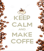 KEEP CALM AND MAKE COFFE - Personalised Poster A4 size