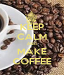 KEEP CALM AND MAKE COFFEE - Personalised Poster A4 size