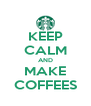 KEEP CALM AND MAKE COFFEES - Personalised Poster A4 size