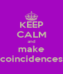 KEEP CALM and make coincidences - Personalised Poster A4 size