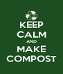 KEEP CALM AND MAKE COMPOST - Personalised Poster A4 size