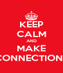 KEEP CALM AND MAKE CONNECTIONS - Personalised Poster A4 size