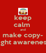 keep calm  and make copy- right awareness - Personalised Poster A4 size