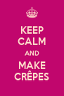 KEEP CALM AND MAKE CRÊPES - Personalised Poster A4 size