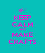 KEEP CALM AND MAKE CRAFTS - Personalised Poster A4 size