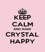 KEEP CALM AND MAKE CRYSTAL HAPPY - Personalised Poster A4 size