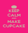 KEEP CALM AND MAKE CUPCAKE - Personalised Poster A4 size