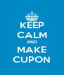 KEEP CALM AND MAKE CUPON - Personalised Poster A4 size