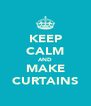 KEEP CALM AND MAKE CURTAINS - Personalised Poster A4 size
