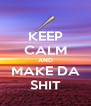 KEEP CALM AND MAKE DA SHIT - Personalised Poster A4 size