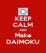 KEEP CALM AND Make DAIMOKU - Personalised Poster A4 size