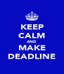 KEEP CALM AND MAKE DEADLINE - Personalised Poster A4 size