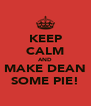 KEEP CALM AND MAKE DEAN SOME PIE! - Personalised Poster A4 size
