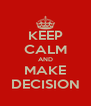 KEEP CALM AND MAKE DECISION - Personalised Poster A4 size