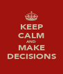 KEEP CALM AND MAKE DECISIONS - Personalised Poster A4 size