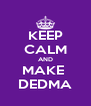 KEEP CALM AND MAKE  DEDMA - Personalised Poster A4 size
