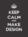 KEEP CALM AND MAKE DESIGN - Personalised Poster A4 size