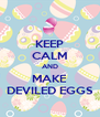 KEEP CALM AND MAKE DEVILED EGGS - Personalised Poster A4 size