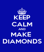 KEEP CALM AND MAKE  DIAMONDS - Personalised Poster A4 size