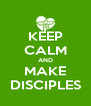 KEEP CALM AND MAKE DISCIPLES - Personalised Poster A4 size
