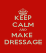 KEEP CALM AND MAKE  DRESSAGE - Personalised Poster A4 size