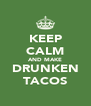 KEEP CALM AND MAKE DRUNKEN TACOS - Personalised Poster A4 size