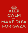KEEP CALM AND MAKE DU'A FOR GAZA - Personalised Poster A4 size