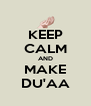 KEEP CALM AND MAKE DU'AA - Personalised Poster A4 size