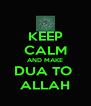 KEEP CALM AND MAKE DUA TO  ALLAH - Personalised Poster A4 size