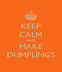 KEEP CALM AND MAKE DUMPLINGS - Personalised Poster A4 size