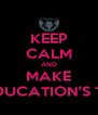 KEEP CALM AND MAKE EDUCATION'S TP - Personalised Poster A4 size