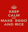 KEEP CALM AND MAKE  EGGO AND RICE - Personalised Poster A4 size