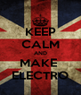 KEEP CALM AND MAKE  ELECTRO - Personalised Poster A4 size