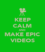 KEEP CALM AND MAKE EPIC VIDEOS - Personalised Poster A4 size