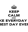 "KEEP CALM AND MAKE EVERYDAY THE ""BEST DAY EVER"" - Personalised Poster A4 size"